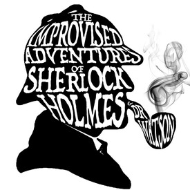 The Improvised Adventures of Sherlock Holmes & Dr. Watson