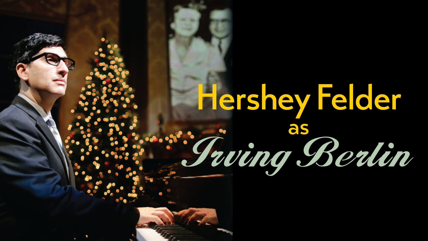 Hershey Felder Stars as Irving Berlin in Hit Musical $20.00 - $60.00 ($46 value)