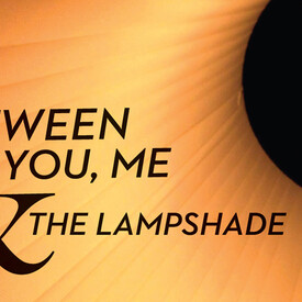 Between You, Me & the Lampshade