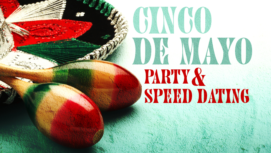 Cinco de Mayo Party & Speed Dating: Meet, Mingle & Dance $5.00 - $15.00 ($10 value)