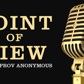 "Point of View"" With Improv Anonymous"