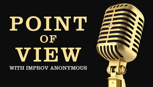 Point of View With Improv Anonymous