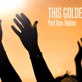 This Golden State - Part One: Delano