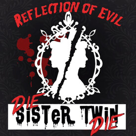 Reflection of Evil: Die Sister Twin Die!