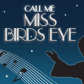 Call Me Miss Birds Eye: A Celebration of Ethel Merman