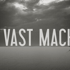 The Vast Machine