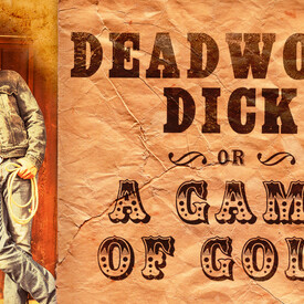 Deadwood Dick, or a Game of Gold!