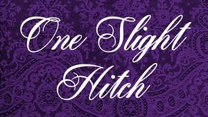 One Slight Hitch
