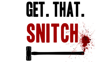 """""""Get. That. Snitch. """""""