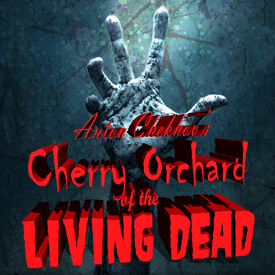 "Anton Chekhov's ""Cherry Orchard of the Living Dead"