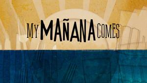 My Mañana Comes