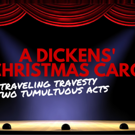 A Dickens' Christmas Carol: A Traveling Travesty in Two Tumultuous Acts