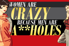 1455901740 women are crazy because men are a holes tickets