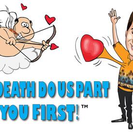 'Til Death Do Us Part ... You First!