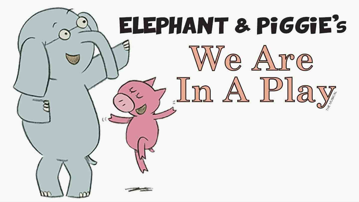 Elephant and Piggie's- We Are In A Play!