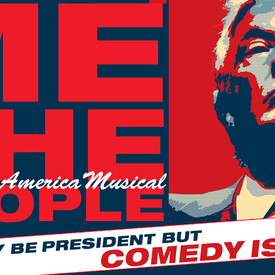 """Me The People"""": The Trump America Musical"""