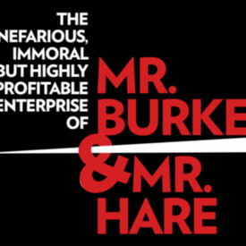 The Nefarious, Immoral, But Highly Profitable Enterprise of Mr. Burke & Mr. Hare