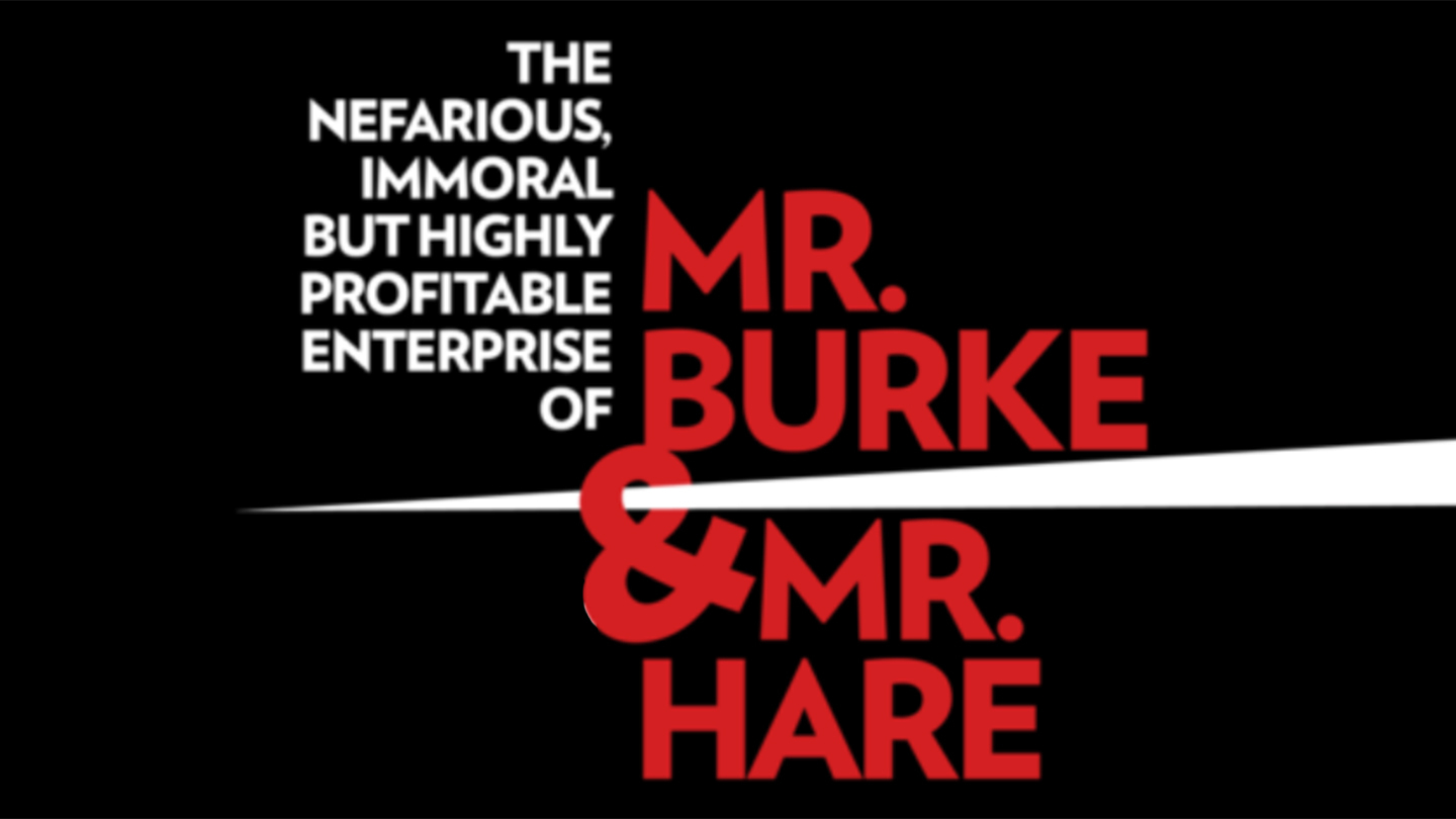 The Nefarious, Immoral, But Highly Profitable Enterprise of Mr. Burke and Mr. Hare