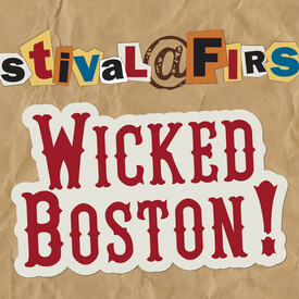 """Festival at First: """"Wicked Boston"""