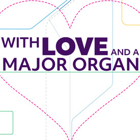 With Love and a Major Organ