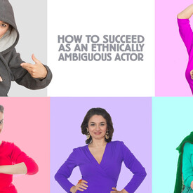 How to Succeed as an Ethnically Ambiguous Actor