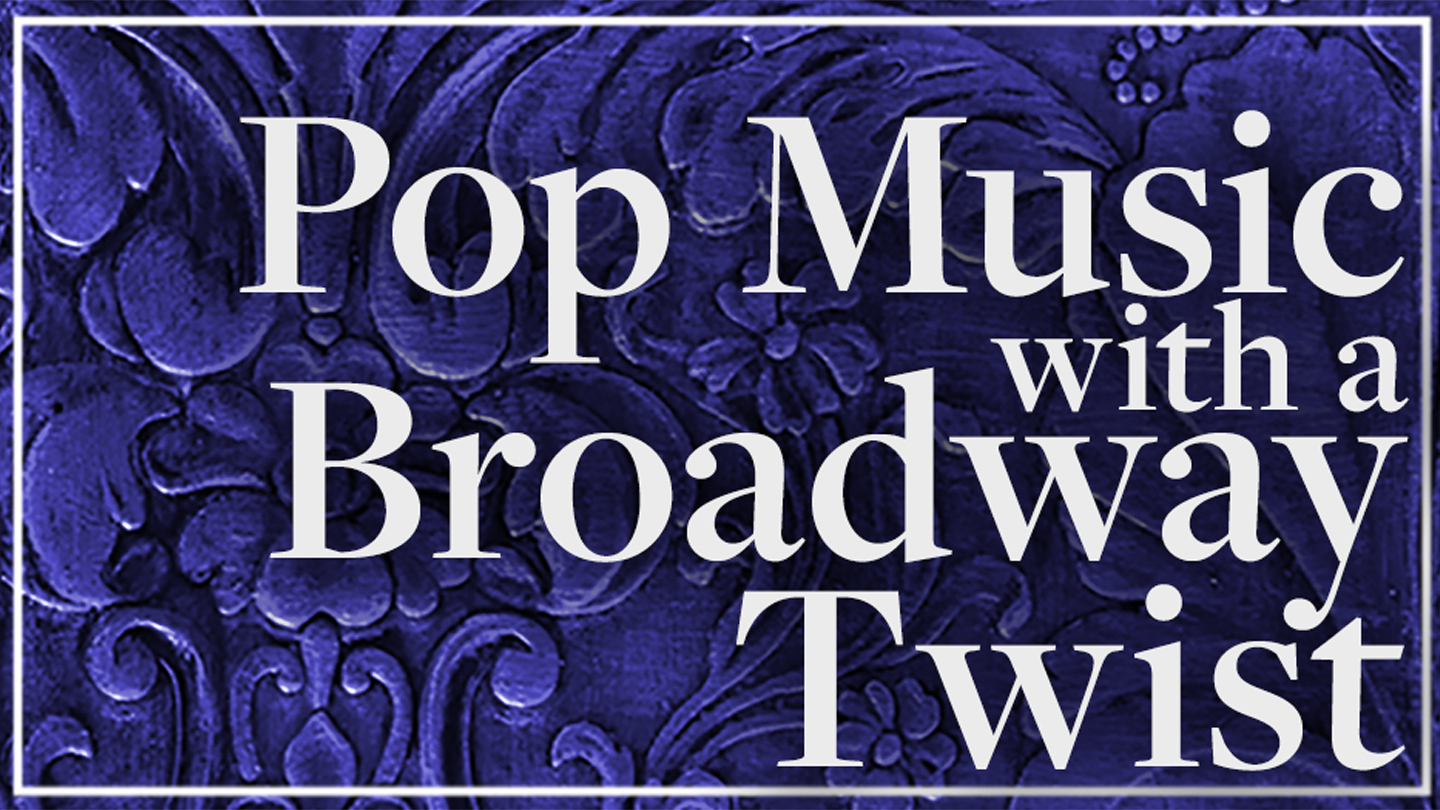 Pop Music With a Broadway Twist