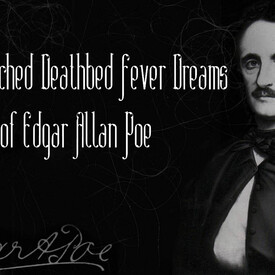 The Most Wretched Deathbed Fever Dreams of Edgar Allan Poe
