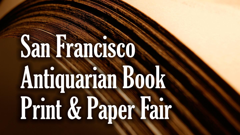San Francisco Antiquarian Book, Print & Paper Fair San Jose Tickets ...