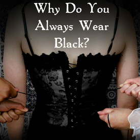 Why Do You Always Wear Black?