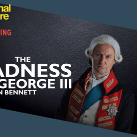 "National Theatre Live Screening: ""The Madness of George III"