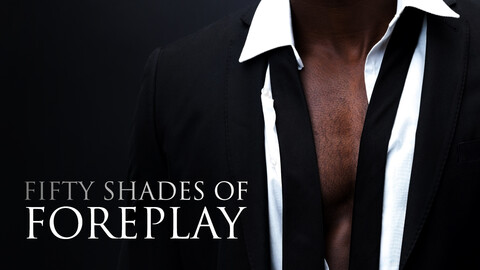 """""""Fifty Shades of Foreplay"""""""