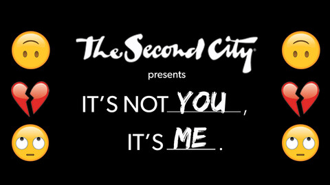 """""""It's Not You, It's Me"""" -- The Second City"""