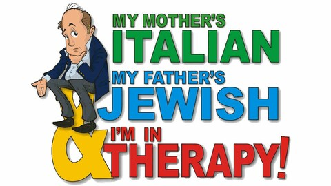 """""""My Mother's Italian, My Father's Jewish & I'm in Therapy!"""""""