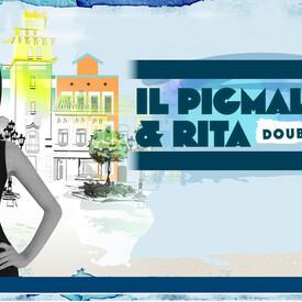 Il Pigmalione & Rita