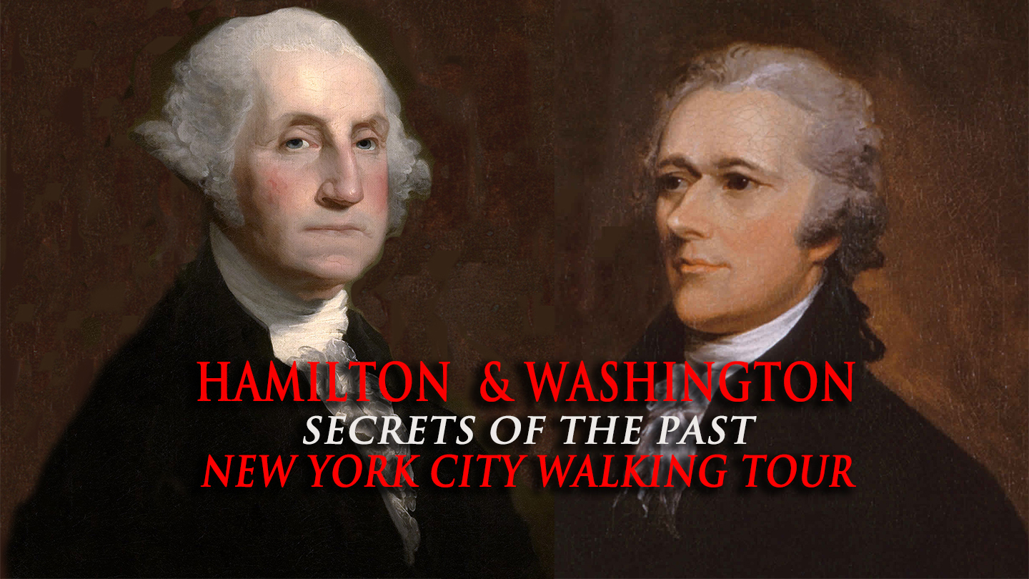 """Hamilton & Washington: Secrets of the Past"" Walking Tour"