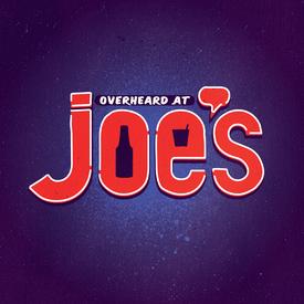 Overheard at Joe's