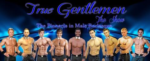True Gentlemen The Show -- The Pinnacle in Male Burlesque