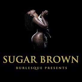 "Sugar Brown Presents: ""Burlesque Bad & Bougie Comedy"