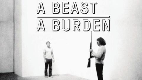 """""""A Beast/A Burden"""""""