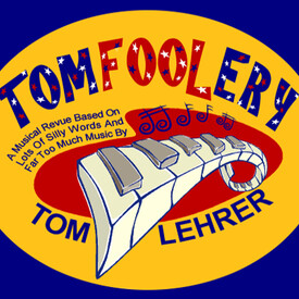 Tomfoolery: The Wicked Words and Mischievous Music of Tom Lehrer
