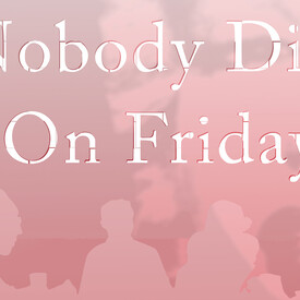 Nobody Dies on Friday