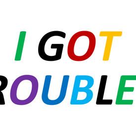 I Got Troubles