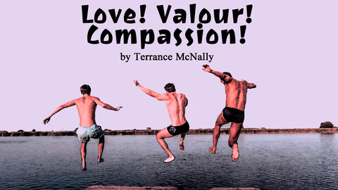 """Love! Valour! Compassion!"""