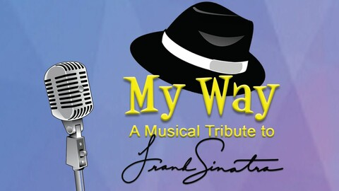 """""""My Way: A Musical Tribute to Frank Sinatra"""""""