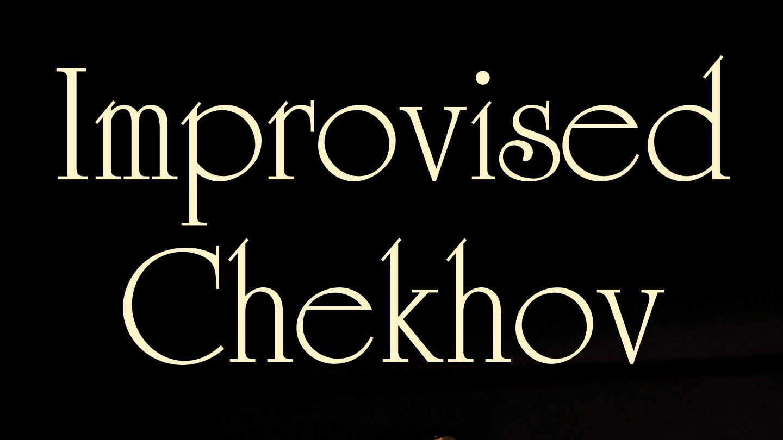 Improvised Chekhov