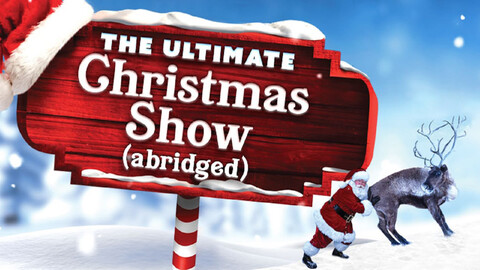 """""""The Ultimate Christmas Show (abridged)"""""""