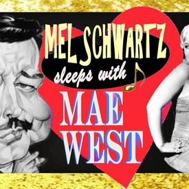 "Mel Schwartz Sleeps with Mae West"" (R-Rated Edition)"