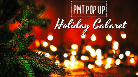 """PMT Pop Up: """"Holiday Cabaret"""""""