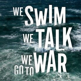 We Swim, We Talk, We Go to War
