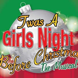 'Twas A Girls Night Before Christmas: The Musical